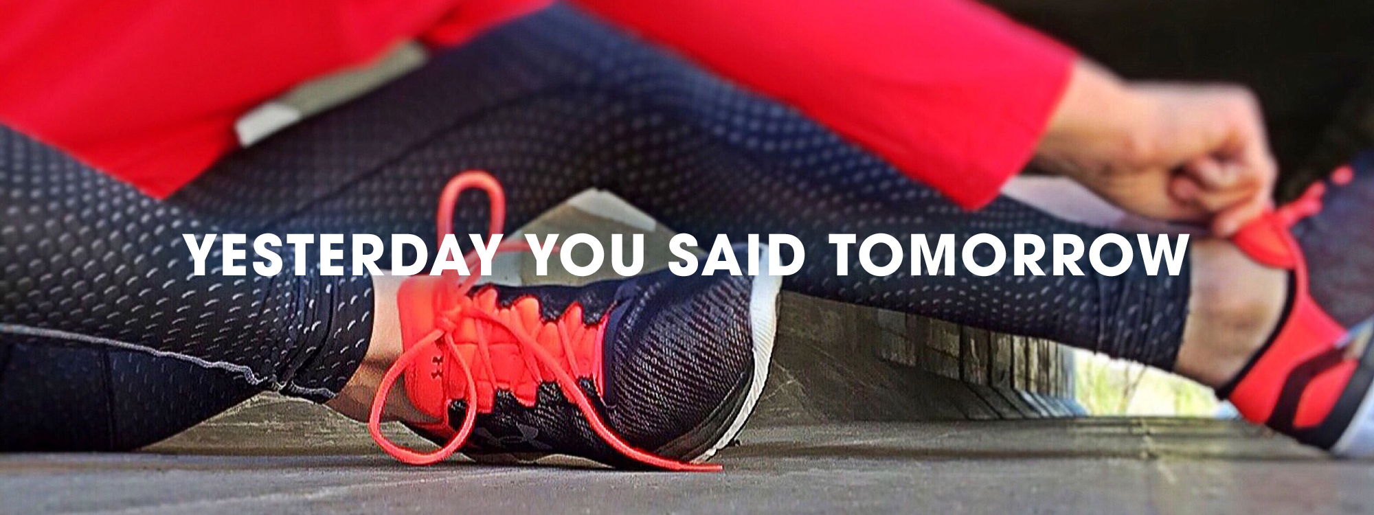 Yesterday You Said Tomorrow - Personal Training